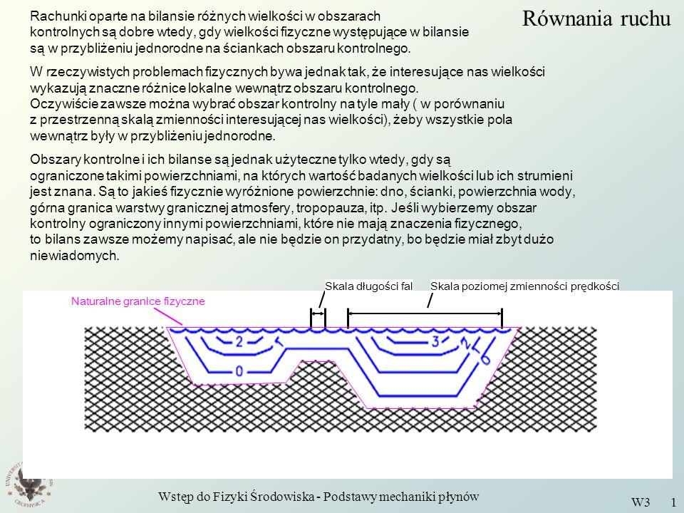 Wstęp do Fizyki Środowiska - Podstawy mechaniki płynów W3 1 Równania ruchu Rachunki oparte na bilansie różnych wielkości w obszarach kontrolnych są do