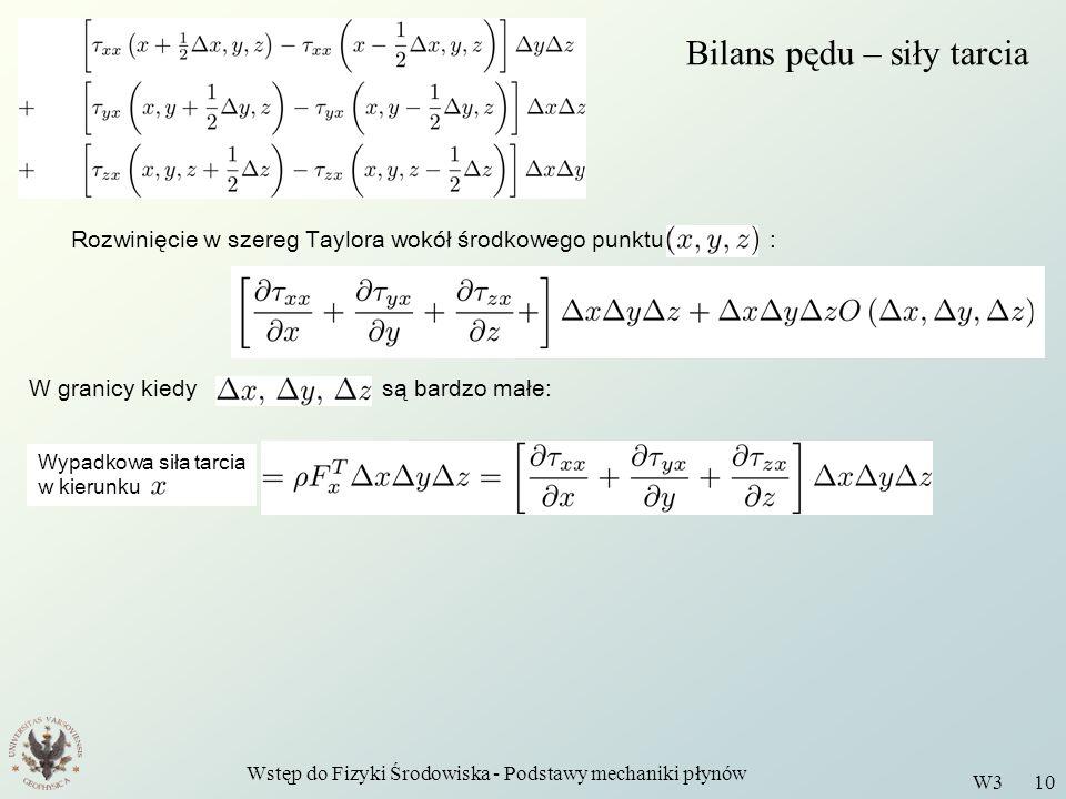 Wstęp do Fizyki Środowiska - Podstawy mechaniki płynów W3 10 Bilans pędu – siły tarcia Rozwinięcie w szereg Taylora wokół środkowego punktu : Wypadkow
