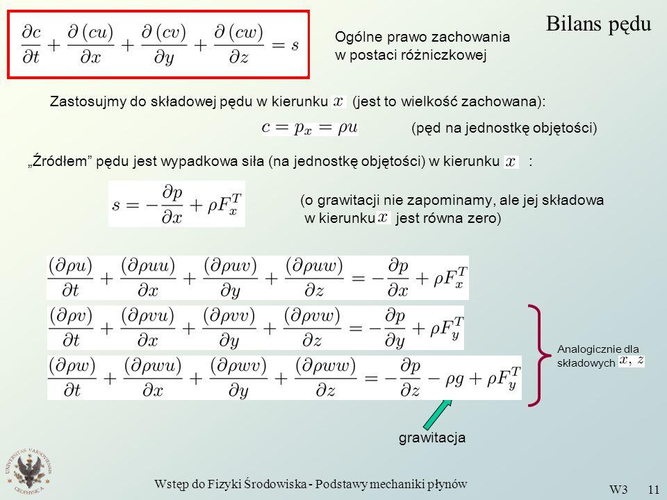 Wstęp do Fizyki Środowiska - Podstawy mechaniki płynów W3 11 Bilans pędu Ogólne prawo zachowania w postaci różniczkowej Zastosujmy do składowej pędu w