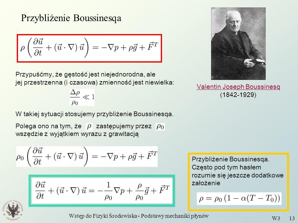 Wstęp do Fizyki Środowiska - Podstawy mechaniki płynów W3 13 Przybliżenie Boussinesqa Valentin Joseph Boussinesq Valentin Joseph Boussinesq (1842-1929