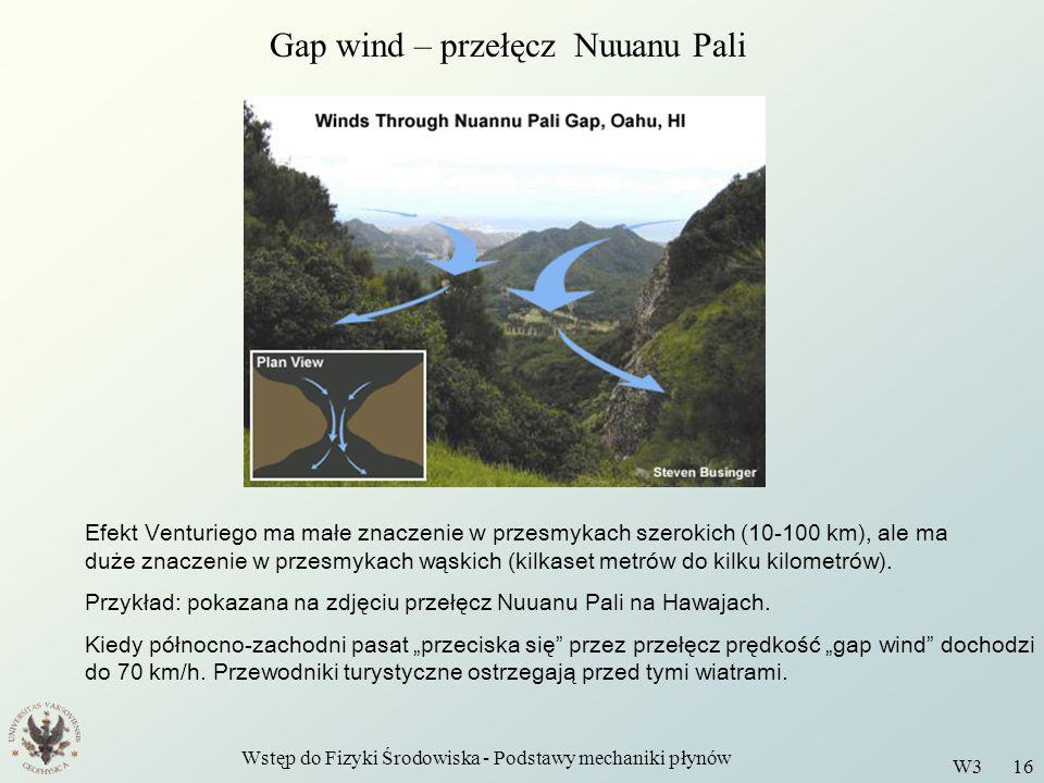 Wstęp do Fizyki Środowiska - Podstawy mechaniki płynów W3 16 Gap wind – przełęcz Nuuanu Pali Efekt Venturiego ma małe znaczenie w przesmykach szerokic