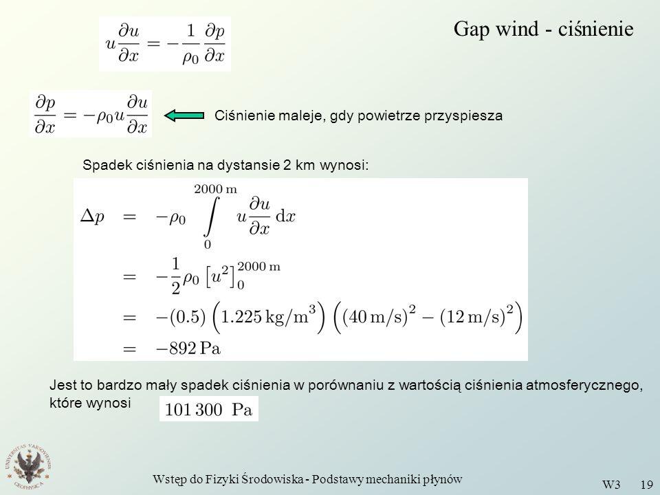 Wstęp do Fizyki Środowiska - Podstawy mechaniki płynów W3 19 Gap wind - ciśnienie Ciśnienie maleje, gdy powietrze przyspiesza Spadek ciśnienia na dyst