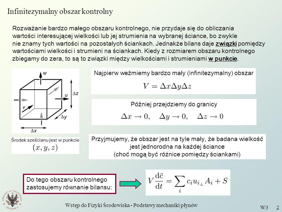 Wstęp do Fizyki Środowiska - Podstawy mechaniki płynów W3 2 Najpierw weźmiemy bardzo mały (infinitezymalny) obszar Infinitezymalny obszar kontrolny Ro