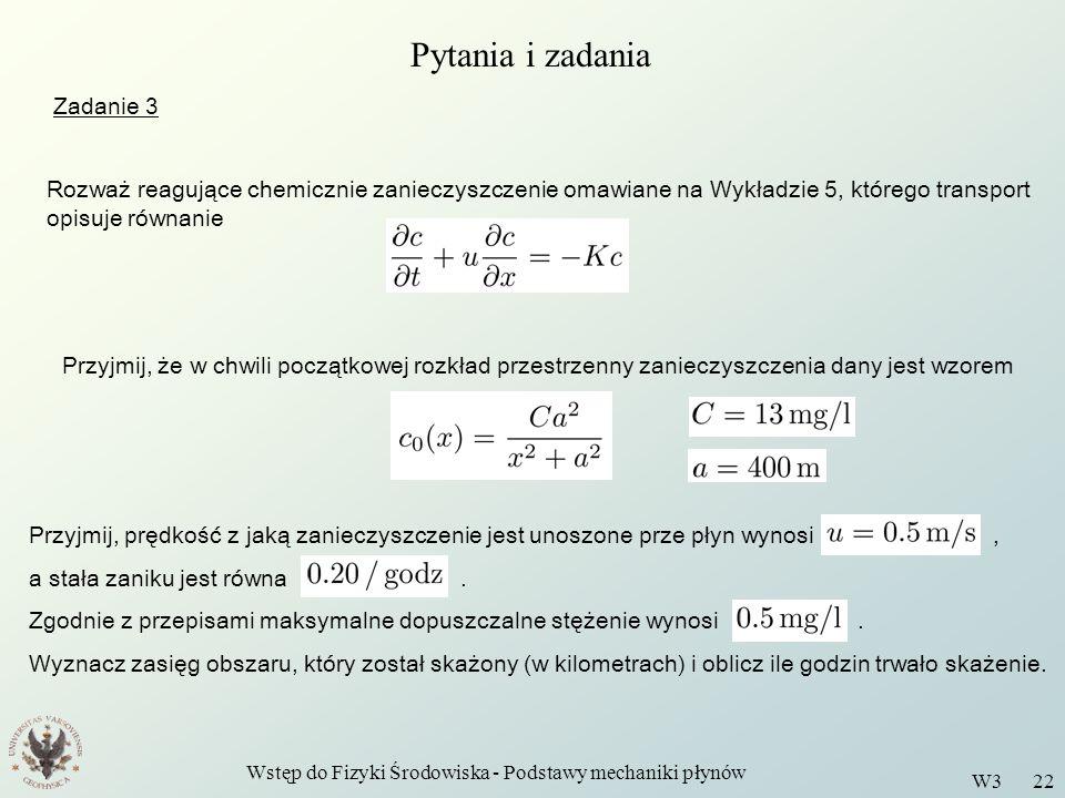 Wstęp do Fizyki Środowiska - Podstawy mechaniki płynów W3 22 Rozważ reagujące chemicznie zanieczyszczenie omawiane na Wykładzie 5, którego transport o