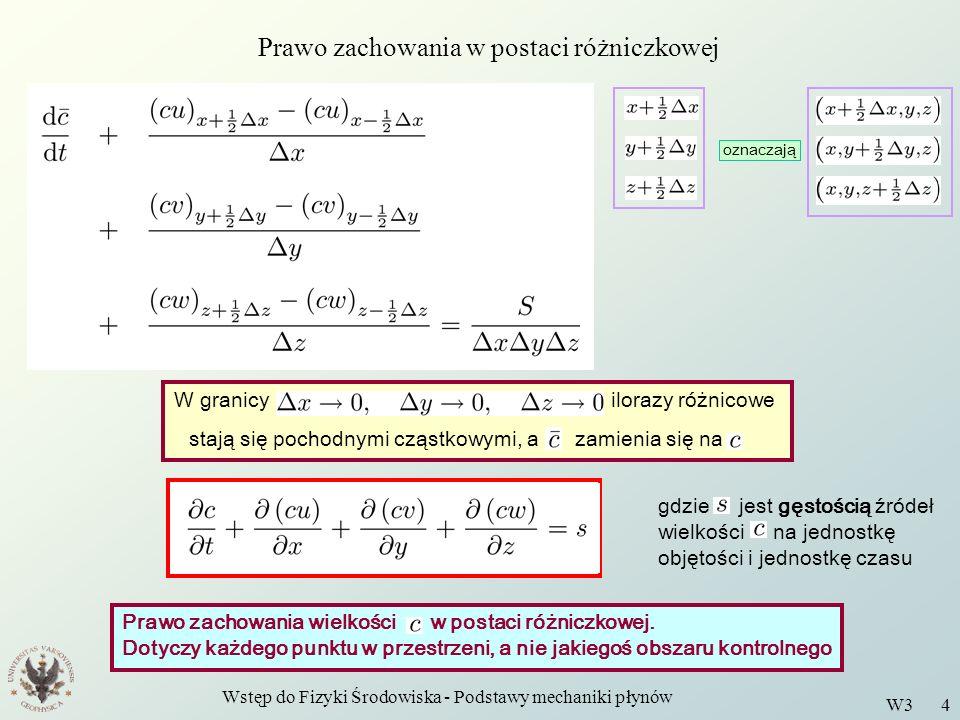 Wstęp do Fizyki Środowiska - Podstawy mechaniki płynów W3 4 Prawo zachowania w postaci różniczkowej W granicy ilorazy różnicowe stają się pochodnymi c