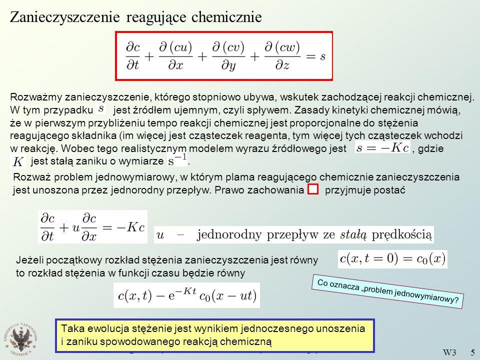 Wstęp do Fizyki Środowiska - Podstawy mechaniki płynów W3 5 Zanieczyszczenie reagujące chemicznie Rozważmy zanieczyszczenie, którego stopniowo ubywa,