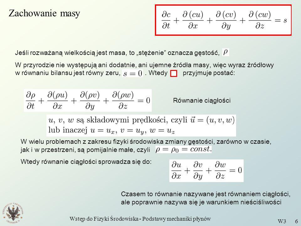 Wstęp do Fizyki Środowiska - Podstawy mechaniki płynów W3 6 Zachowanie masy Jeśli rozważaną wielkością jest masa, to stężenie oznacza gęstość, W przyr
