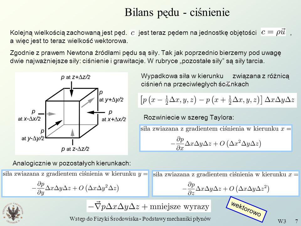 Wstęp do Fizyki Środowiska - Podstawy mechaniki płynów W3 8 Bilans pędu - grawitacja Siła grawitacji działająca na płyn wewnątrz obszaru kontrolnego jest równa, gdzie jest masą płynu wewnątrz obszaru kontrolnego, a jest przyspieszeniem grawitacyjnym.