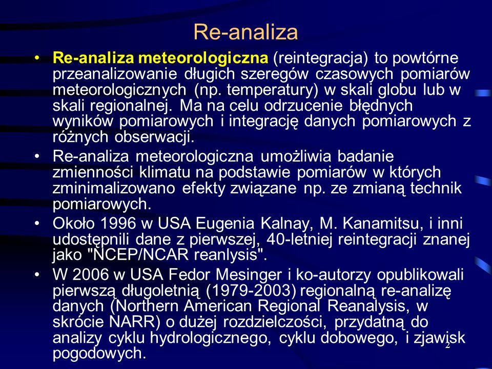 2 Re-analiza Re-analiza meteorologiczna (reintegracja) to powtórne przeanalizowanie długich szeregów czasowych pomiarów meteorologicznych (np. tempera