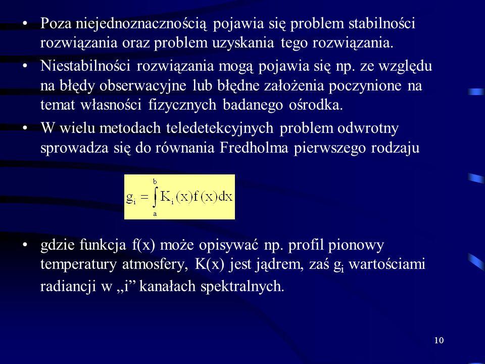 10 Poza niejednoznacznością pojawia się problem stabilności rozwiązania oraz problem uzyskania tego rozwiązania.