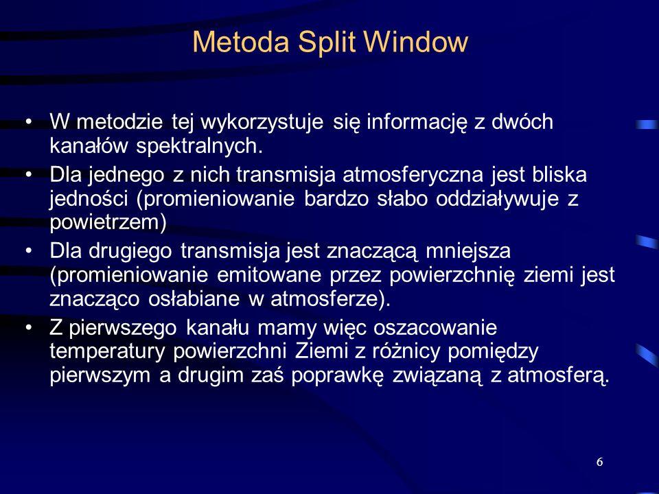 6 Metoda Split Window W metodzie tej wykorzystuje się informację z dwóch kanałów spektralnych. Dla jednego z nich transmisja atmosferyczna jest bliska