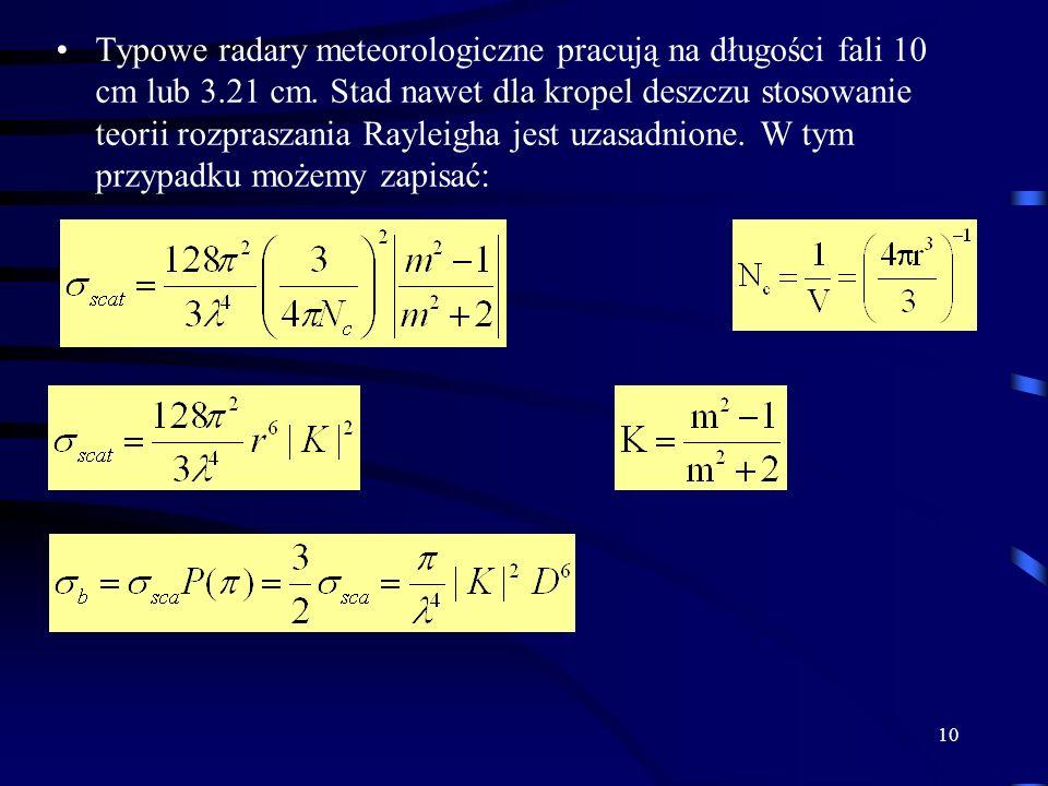 10 Typowe radary meteorologiczne pracują na długości fali 10 cm lub 3.21 cm.