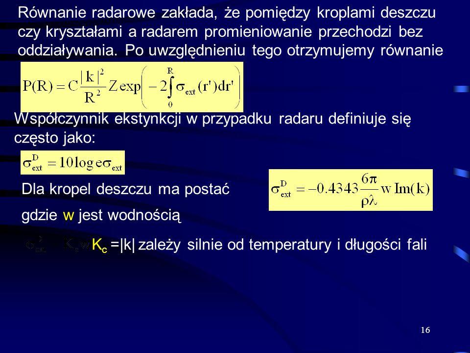 16 Równanie radarowe zakłada, że pomiędzy kroplami deszczu czy kryształami a radarem promieniowanie przechodzi bez oddziaływania.