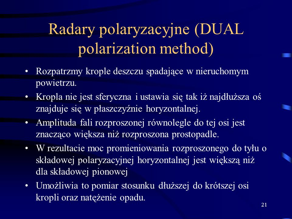 21 Radary polaryzacyjne (DUAL polarization method) Rozpatrzmy krople deszczu spadające w nieruchomym powietrzu.