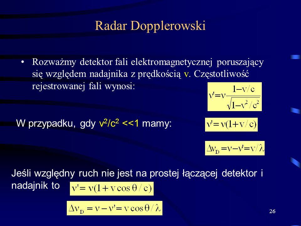 26 Radar Dopplerowski Rozważmy detektor fali elektromagnetycznej poruszający się względem nadajnika z prędkością v.