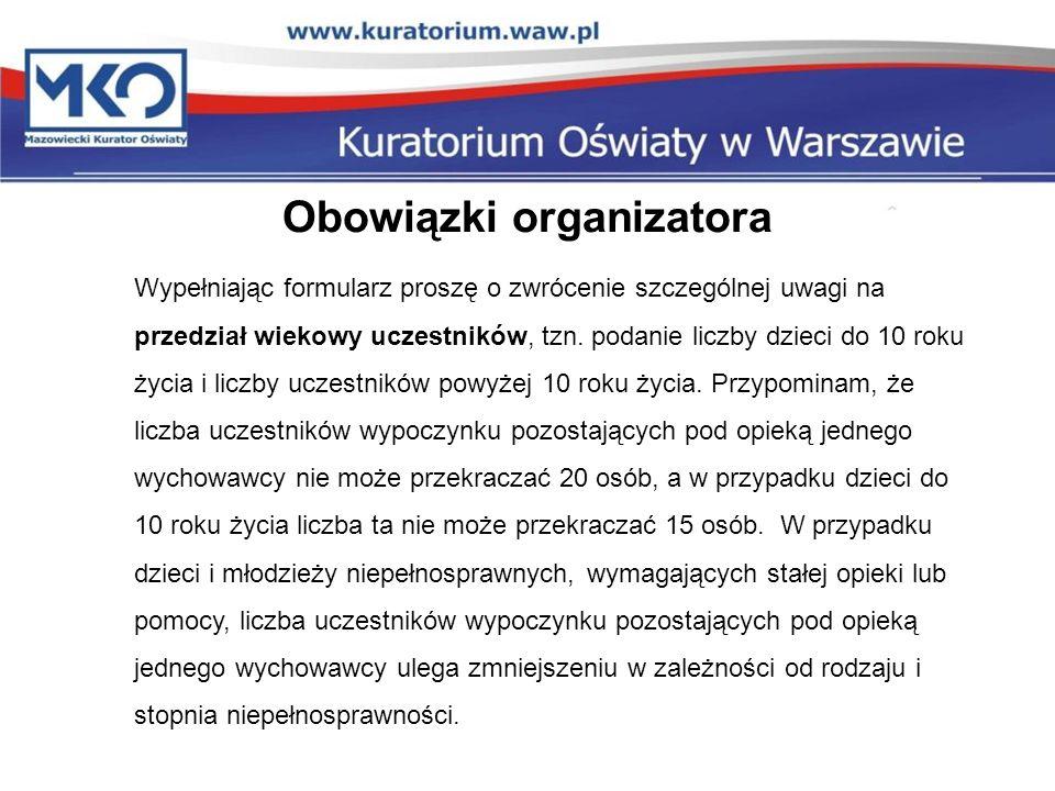 Obowiązki organizatora Wypełniając formularz proszę o zwrócenie szczególnej uwagi na przedział wiekowy uczestników, tzn. podanie liczby dzieci do 10 r