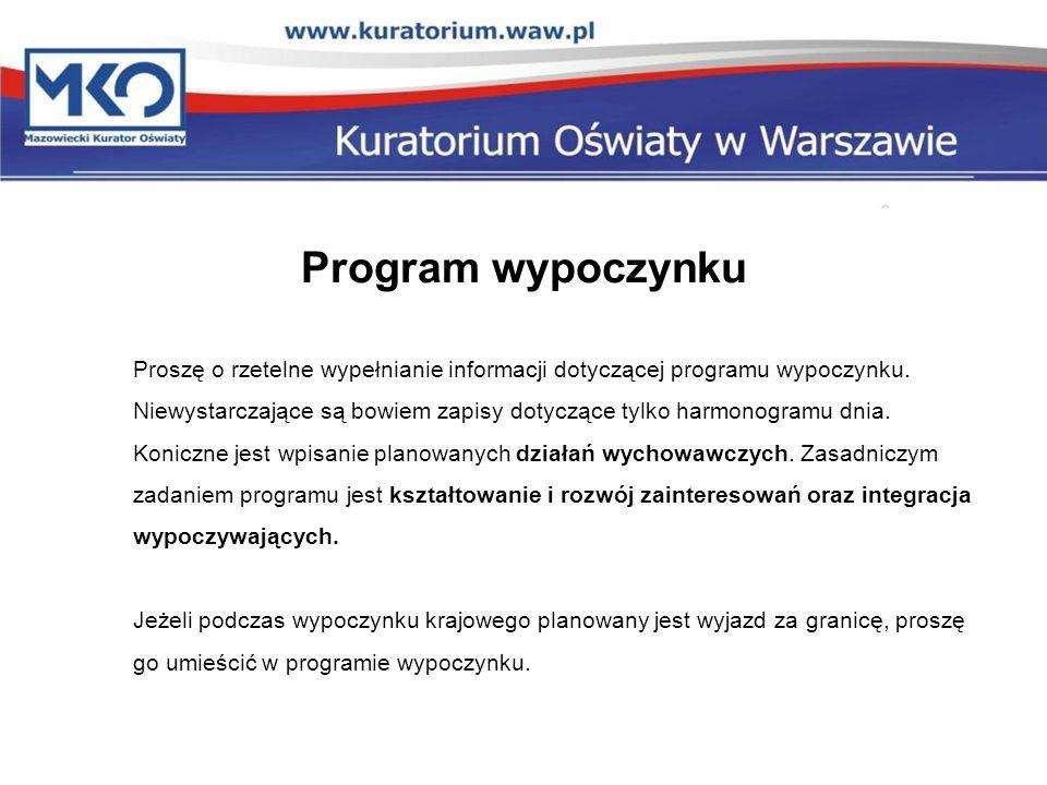 Program wypoczynku Proszę o rzetelne wypełnianie informacji dotyczącej programu wypoczynku. Niewystarczające są bowiem zapisy dotyczące tylko harmonog
