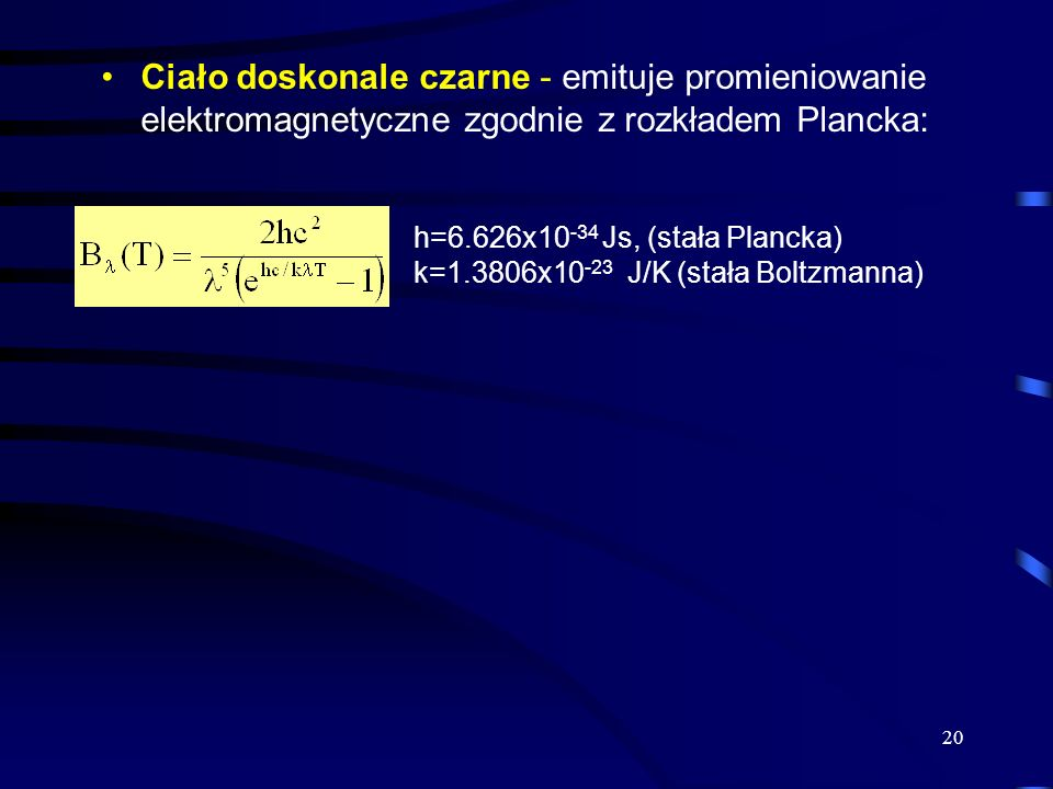 Ciało doskonale czarne - emituje promieniowanie elektromagnetyczne zgodnie z rozkładem Plancka: 20 h=6.626x10 -34 Js, (stała Plancka) k=1.3806x10 -23