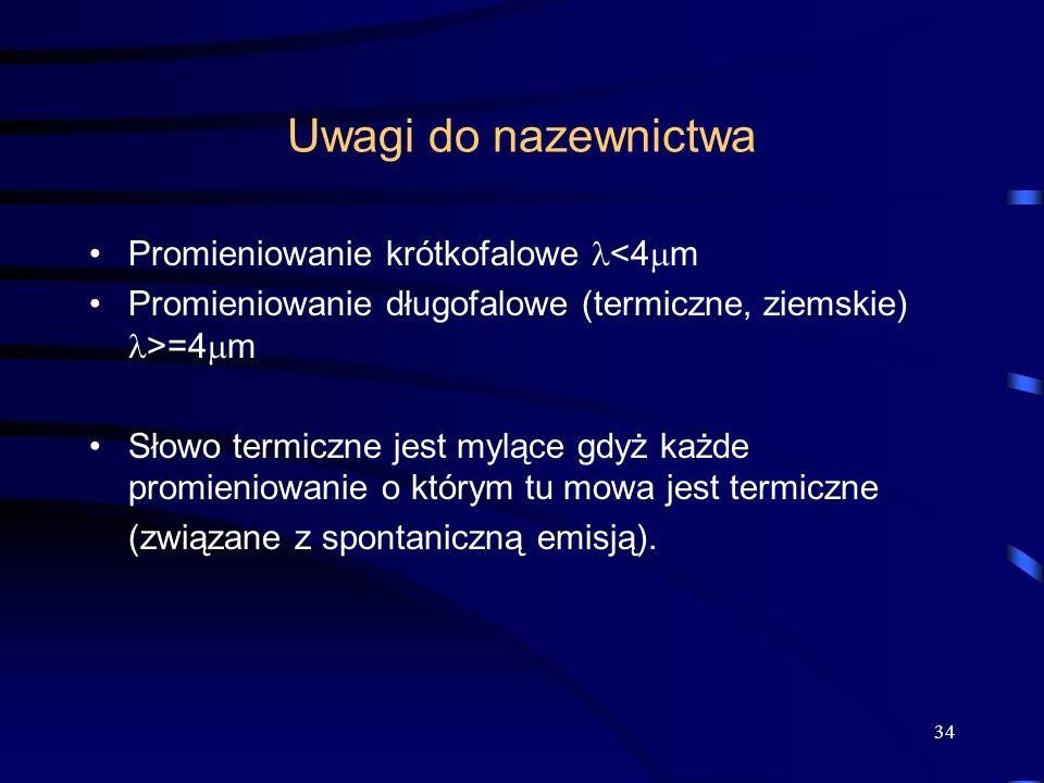 Uwagi do nazewnictwa Promieniowanie krótkofalowe <4 m Promieniowanie długofalowe (termiczne, ziemskie) >=4 m Słowo termiczne jest mylące gdyż każde pr
