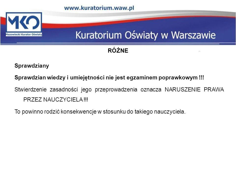 Sprawdziany Sprawdzian wiedzy i umiejętności nie jest egzaminem poprawkowym !!! Stwierdzenie zasadności jego przeprowadzenia oznacza NARUSZENIE PRAWA