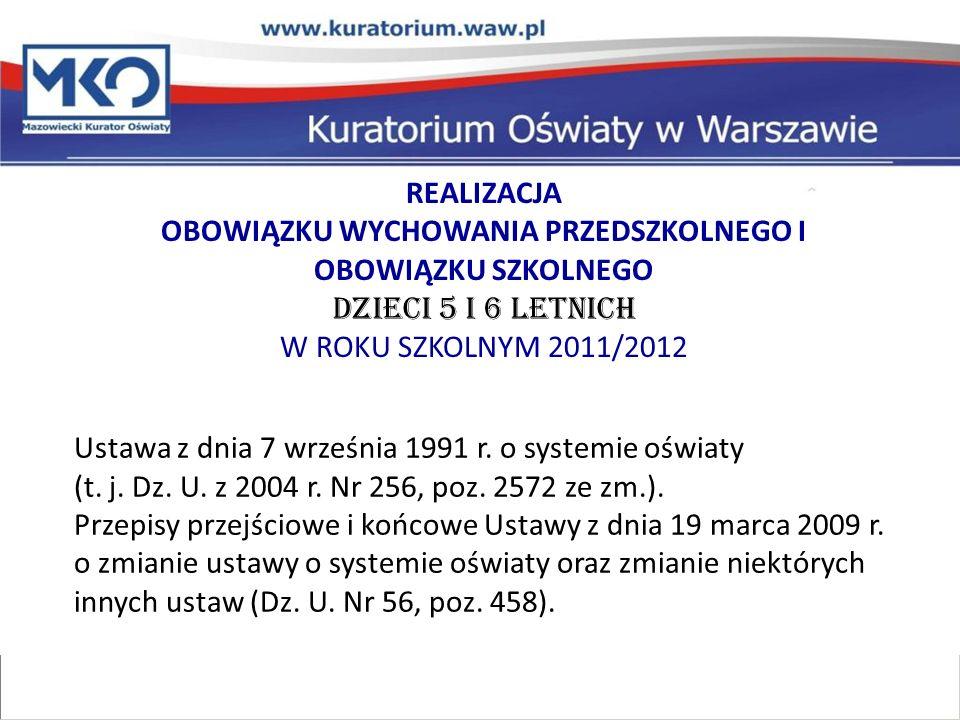 REALIZACJA OBOWIĄZKU WYCHOWANIA PRZEDSZKOLNEGO I OBOWIĄZKU SZKOLNEGO DZIECI 5 I 6 LETNICH W ROKU SZKOLNYM 2011/2012 Ustawa z dnia 7 września 1991 r.