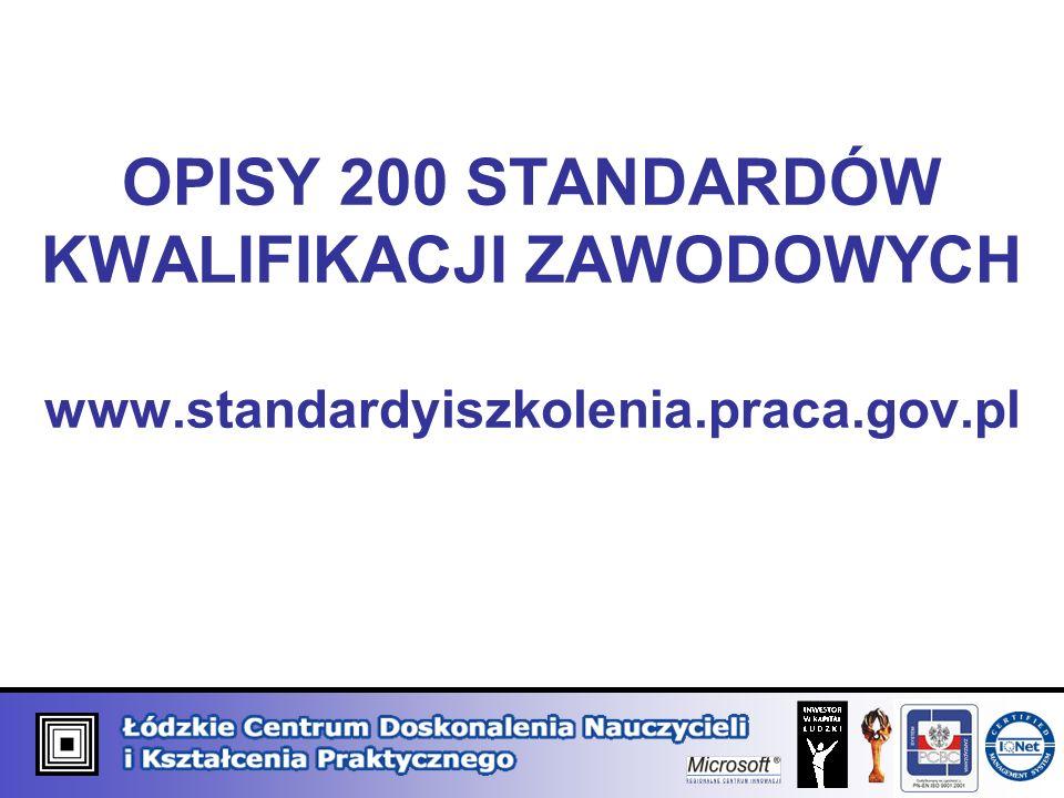 OPISY 200 STANDARDÓW KWALIFIKACJI ZAWODOWYCH www.standardyiszkolenia.praca.gov.pl