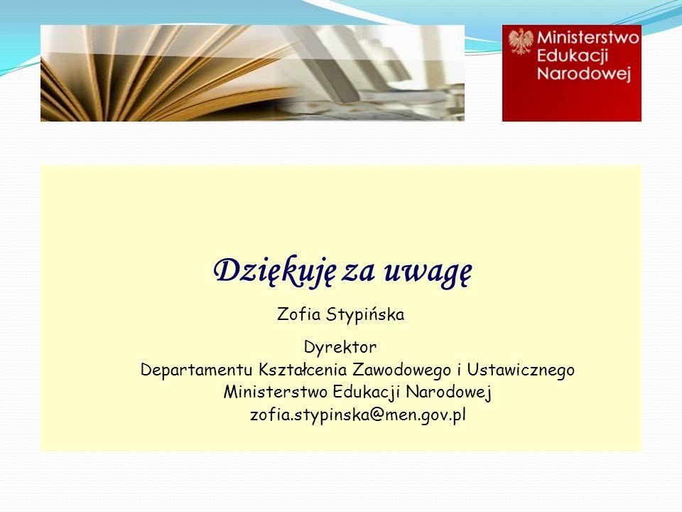 Dziękuję za uwagę Zofia Stypińska Dyrektor Departamentu Kształcenia Zawodowego i Ustawicznego Ministerstwo Edukacji Narodowej zofia.stypinska@men.gov.