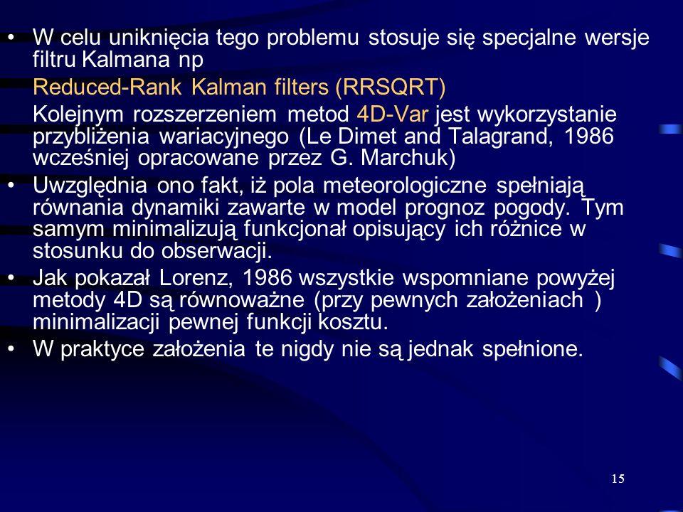 15 W celu uniknięcia tego problemu stosuje się specjalne wersje filtru Kalmana np Reduced-Rank Kalman filters (RRSQRT) Kolejnym rozszerzeniem metod 4D