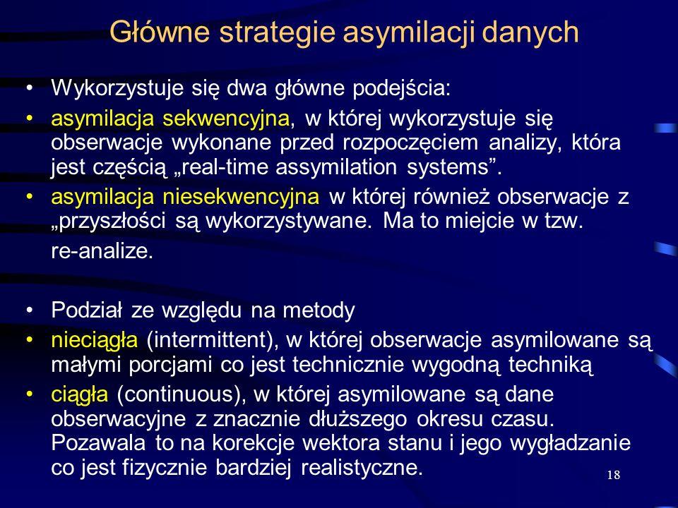18 Główne strategie asymilacji danych Wykorzystuje się dwa główne podejścia: asymilacja sekwencyjna, w której wykorzystuje się obserwacje wykonane prz