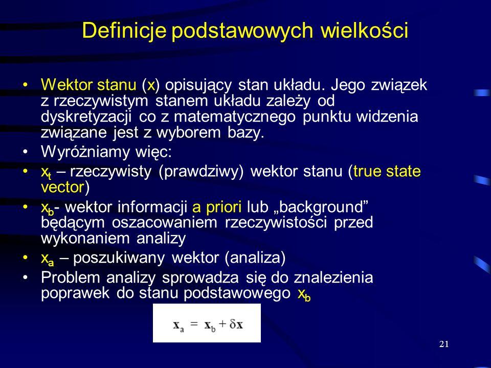 21 Definicje podstawowych wielkości Wektor stanu (x) opisujący stan układu. Jego związek z rzeczywistym stanem układu zależy od dyskretyzacji co z mat