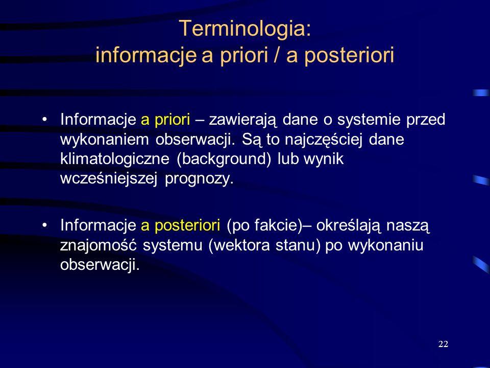 22 Terminologia: informacje a priori / a posteriori Informacje a priori – zawierają dane o systemie przed wykonaniem obserwacji. Są to najczęściej dan
