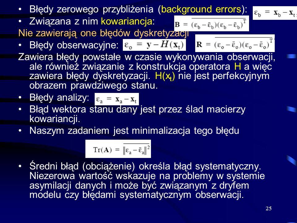 25 Błędy zerowego przybliżenia (background errors): Związana z nim kowariancja: Nie zawierają one błędów dyskretyzacji Błędy obserwacyjne: Zawiera błę
