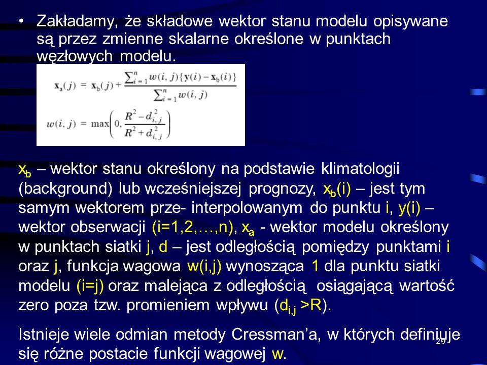 29 Zakładamy, że składowe wektor stanu modelu opisywane są przez zmienne skalarne określone w punktach węzłowych modelu. x b – wektor stanu określony