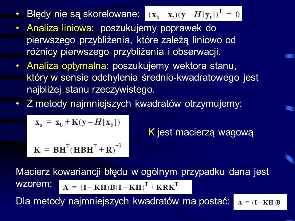 33 Błędy nie są skorelowane: Analiza liniowa: poszukujemy poprawek do pierwszego przybliżenia, które zależą liniowo od różnicy pierwszego przybliżenia
