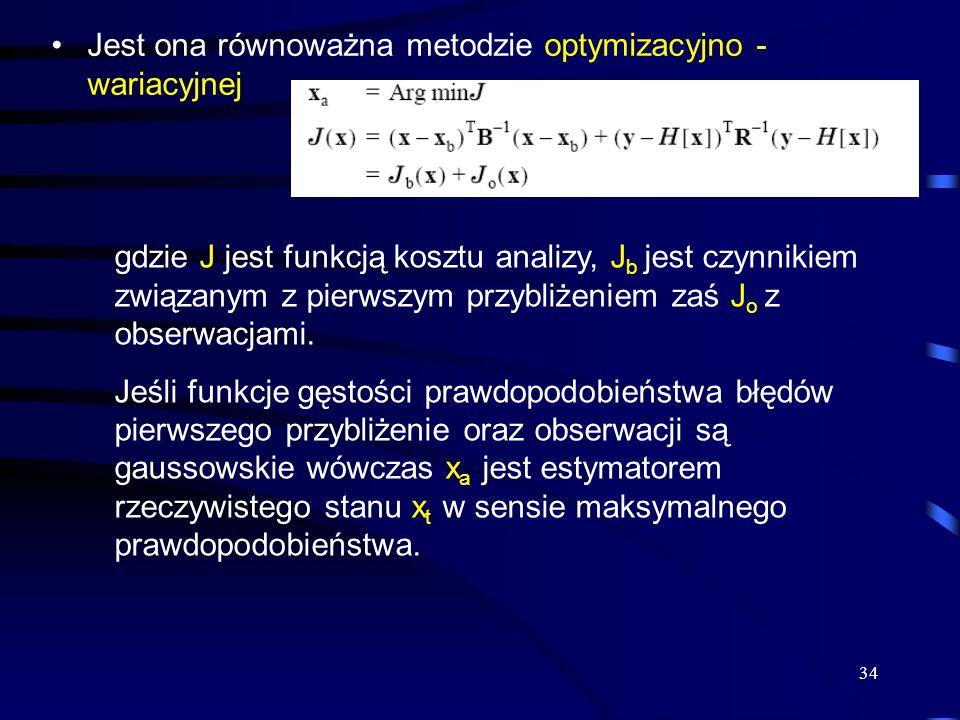 34 Jest ona równoważna metodzie optymizacyjno - wariacyjnej gdzie J jest funkcją kosztu analizy, J b jest czynnikiem związanym z pierwszym przybliżeni