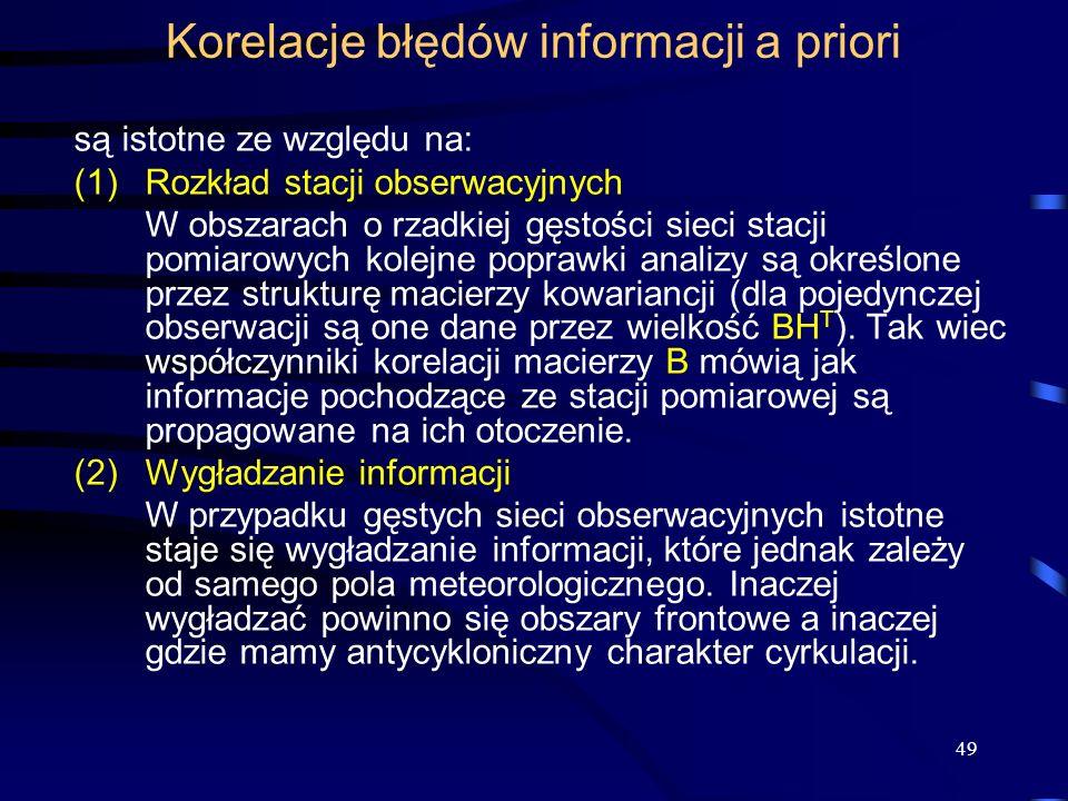 49 Korelacje błędów informacji a priori są istotne ze względu na: (1)Rozkład stacji obserwacyjnych W obszarach o rzadkiej gęstości sieci stacji pomiar