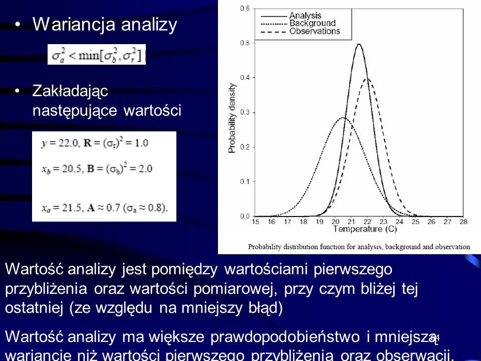 64 Wariancja analizy Zakładając następujące wartości Wartość analizy jest pomiędzy wartościami pierwszego przybliżenia oraz wartości pomiarowej, przy