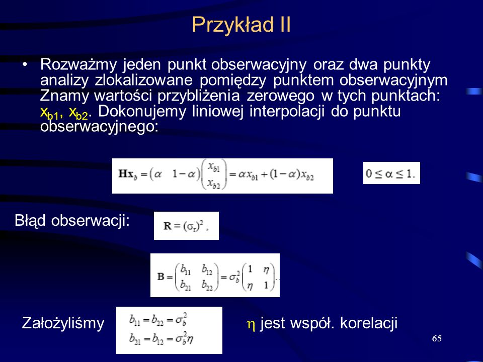 65 Przykład II Rozważmy jeden punkt obserwacyjny oraz dwa punkty analizy zlokalizowane pomiędzy punktem obserwacyjnym Znamy wartości przybliżenia zero