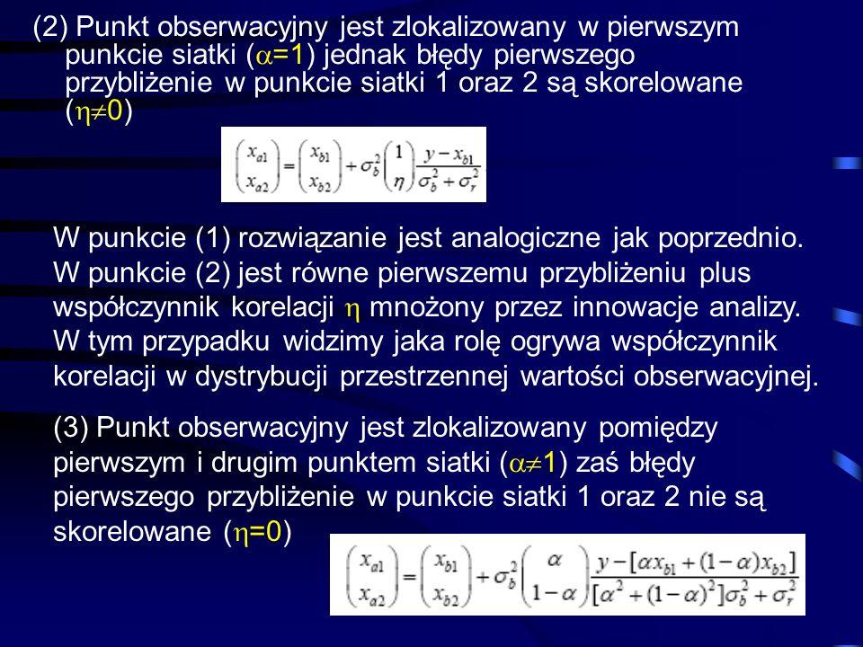 67 (2) Punkt obserwacyjny jest zlokalizowany w pierwszym punkcie siatki ( =1) jednak błędy pierwszego przybliżenie w punkcie siatki 1 oraz 2 są skorel