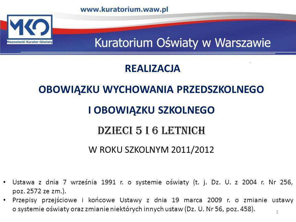 REALIZACJA OBOWIĄZKU WYCHOWANIA PRZEDSZKOLNEGO I OBOWIĄZKU SZKOLNEGO DZIECI 5 I 6 LETNICH W ROKU SZKOLNYM 2011/2012 1 Ustawa z dnia 7 września 1991 r.