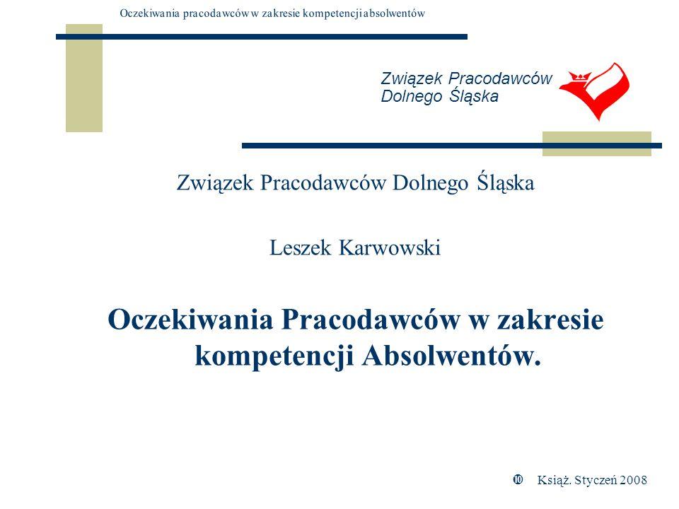 Związek Pracodawców Dolnego Śląska Leszek Karwowski Oczekiwania Pracodawców w zakresie kompetencji Absolwentów. Książ. Styczeń 2008