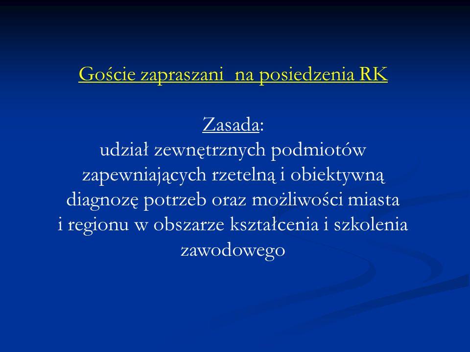 Goście zapraszani na posiedzenia RK Zasada: udział zewnętrznych podmiotów zapewniających rzetelną i obiektywną diagnozę potrzeb oraz możliwości miasta i regionu w obszarze kształcenia i szkolenia zawodowego