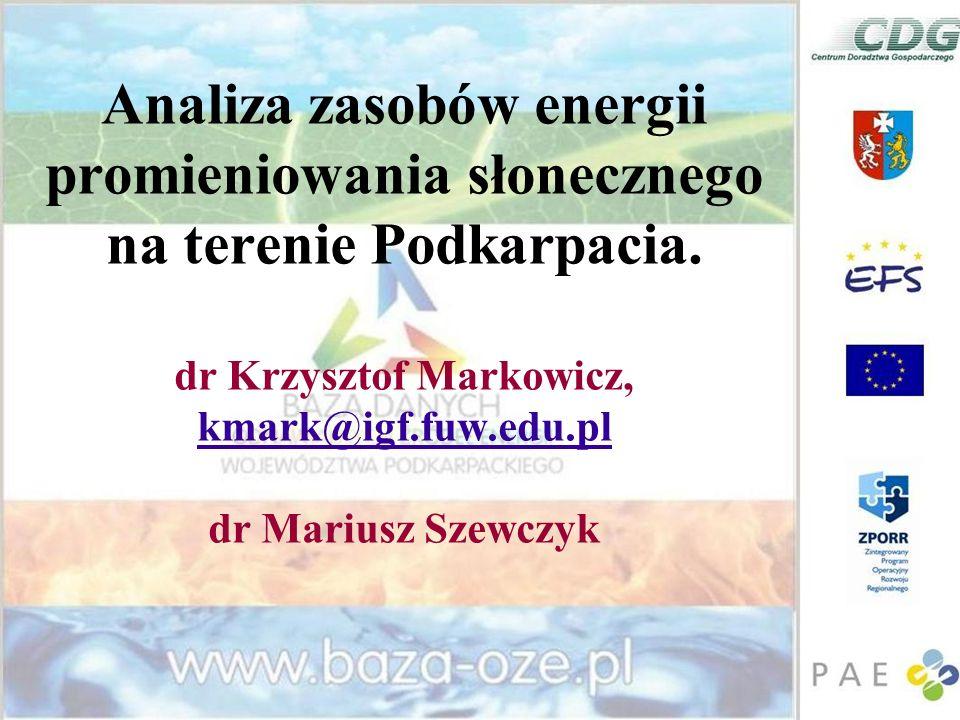 Analiza zasobów energii promieniowania słonecznego na terenie Podkarpacia. dr Krzysztof Markowicz, kmark@igf.fuw.edu.pl dr Mariusz Szewczyk kmark@igf.