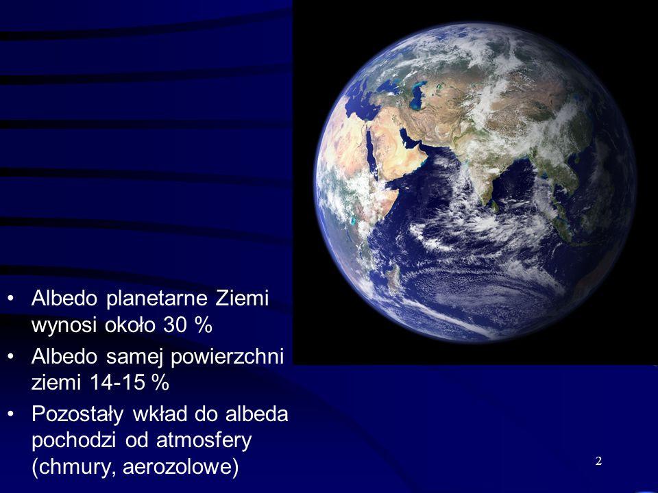 2 Albedo planetarne Ziemi wynosi około 30 % Albedo samej powierzchni ziemi 14-15 % Pozostały wkład do albeda pochodzi od atmosfery (chmury, aerozolowe