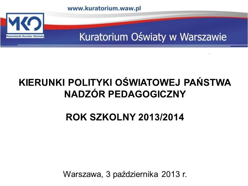 KIERUNKI POLITYKI OŚWIATOWEJ PAŃSTWA NADZÓR PEDAGOGICZNY ROK SZKOLNY 2013/2014 Warszawa, 3 października 2013 r.