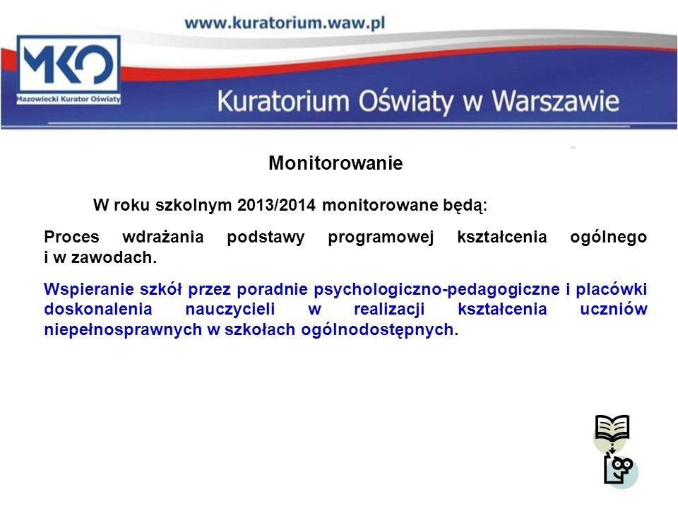 Monitorowanie W roku szkolnym 2013/2014 monitorowane będą: Proces wdrażania podstawy programowej kształcenia ogólnego i w zawodach. Wspieranie szkół p