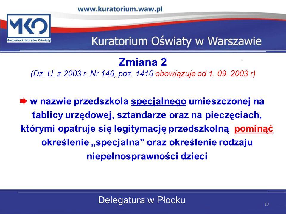 Zmiana 2 (Dz.U. z 2003 r. Nr 146, poz. 1416 obowiązuje od 1.