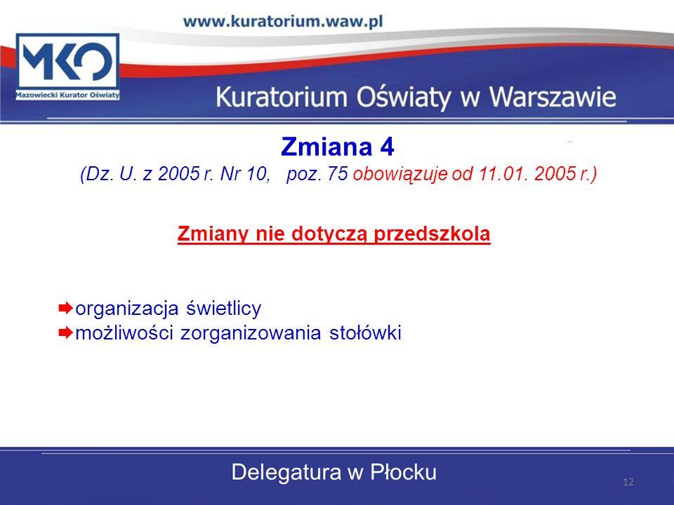 Zmiana 4 (Dz.U. z 2005 r. Nr 10, poz. 75 obowiązuje od 11.01.