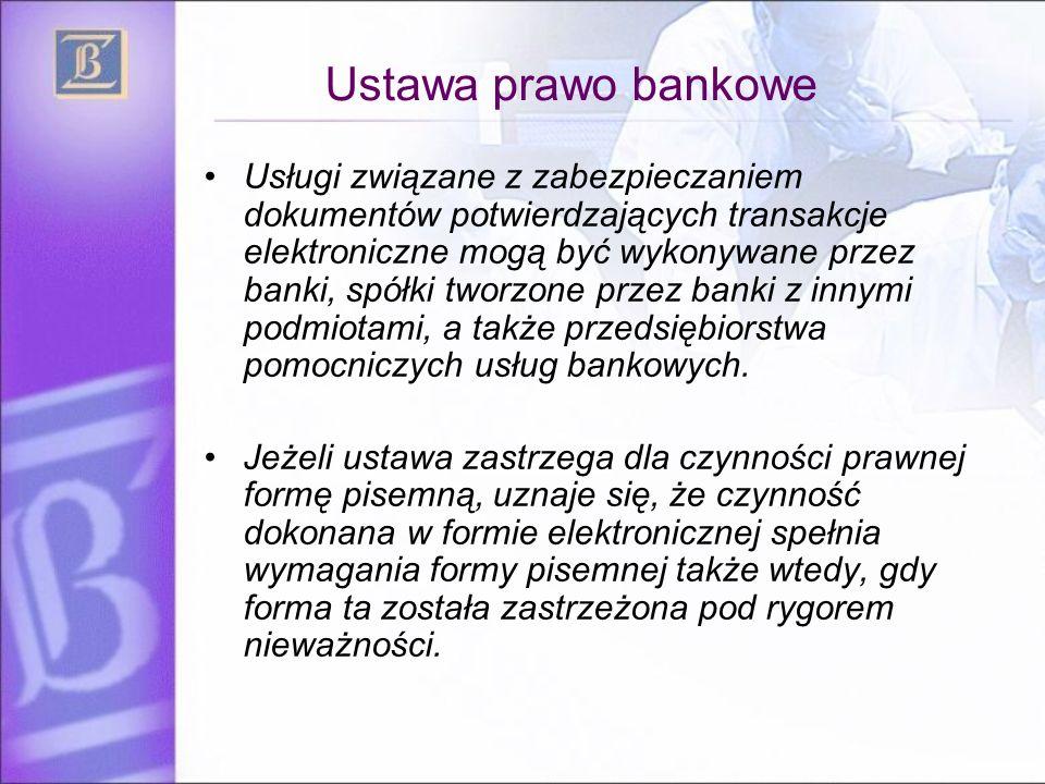 Ustawa prawo bankowe Usługi związane z zabezpieczaniem dokumentów potwierdzających transakcje elektroniczne mogą być wykonywane przez banki, spółki tw