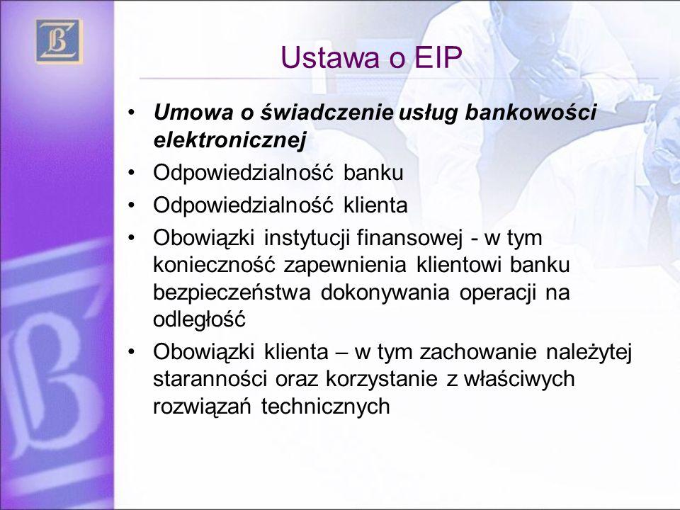 Ustawa o EIP Umowa o świadczenie usług bankowości elektronicznej Odpowiedzialność banku Odpowiedzialność klienta Obowiązki instytucji finansowej - w t